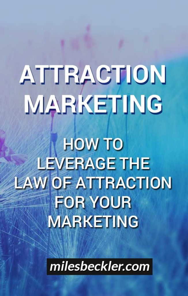 Attraction Marketing - How To Leverage The Law Of Attraction For Your Marketing