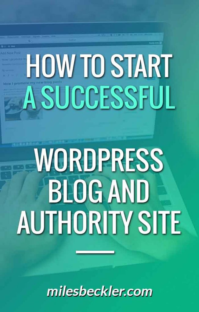 How To Start A Successful WordPress Blog And Authority Site