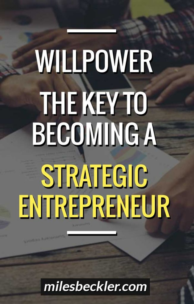 Willpower - The Key To Becoming A Strategic Entrepreneur