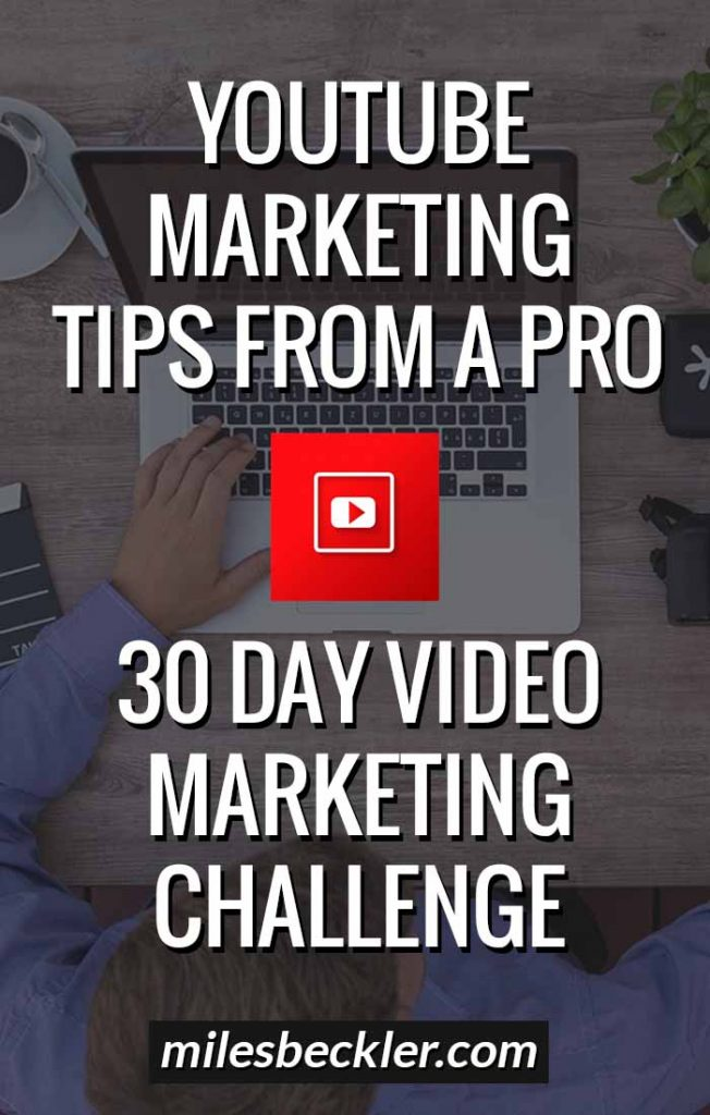 YouTube Marketing Tips From A Pro – 30 Day Video Marketing Challenge