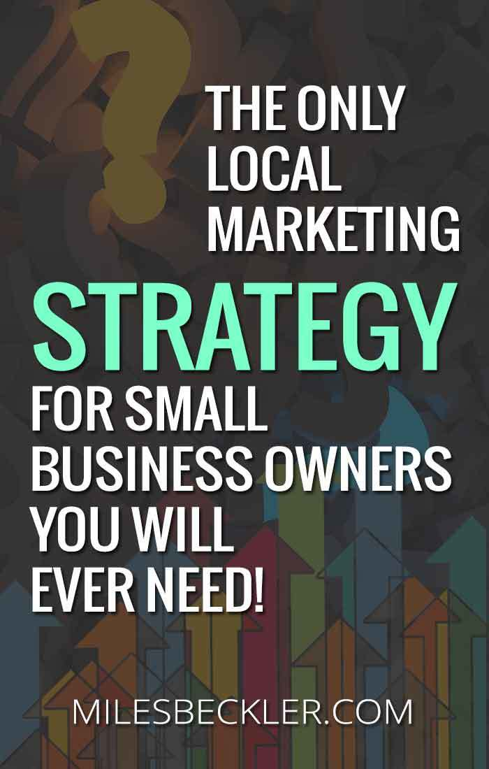 The Only Local Marketing Strategy For Small Business Owners You Will Ever Need!
