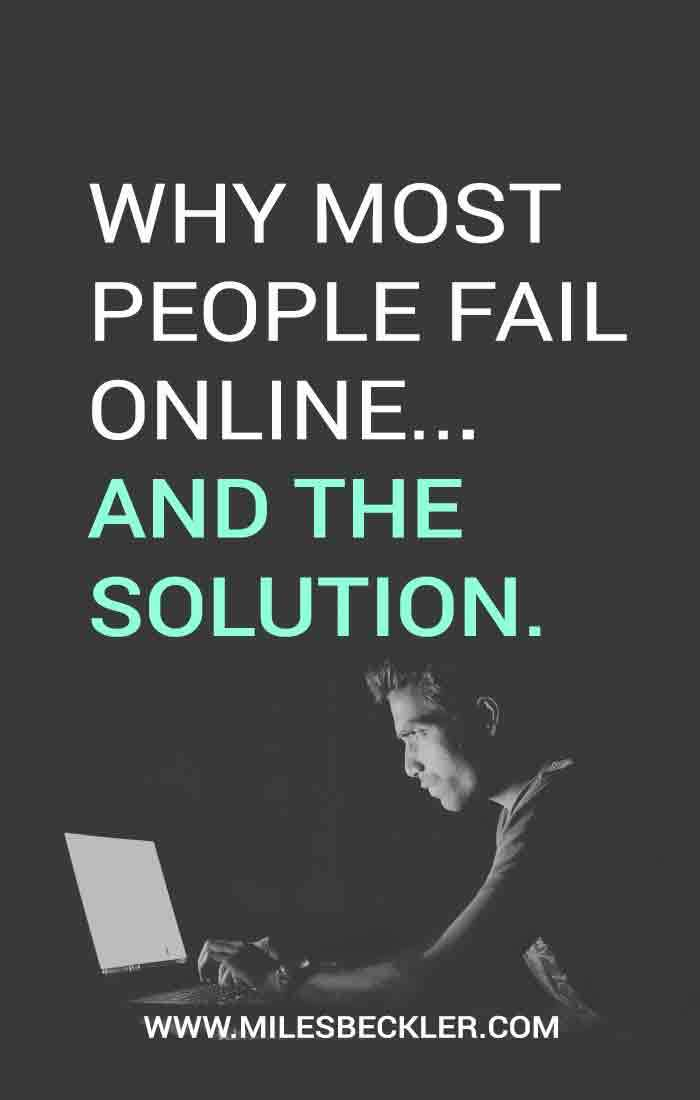 Why most people fail online... And the solution.