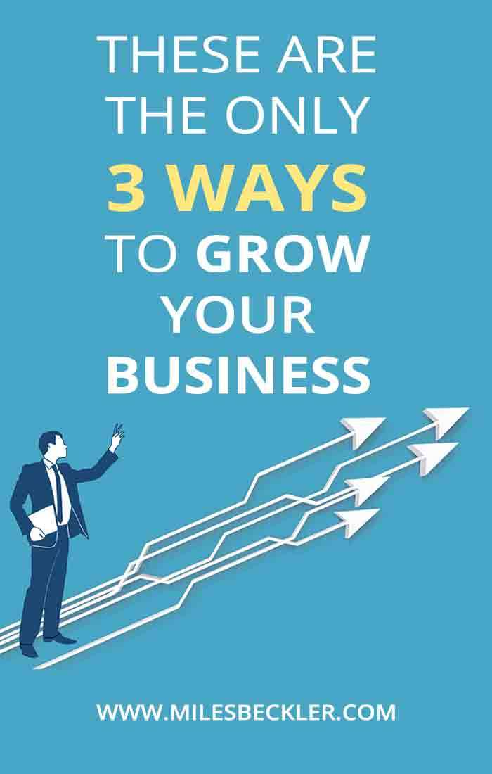 These are the only 3 ways to grow your business