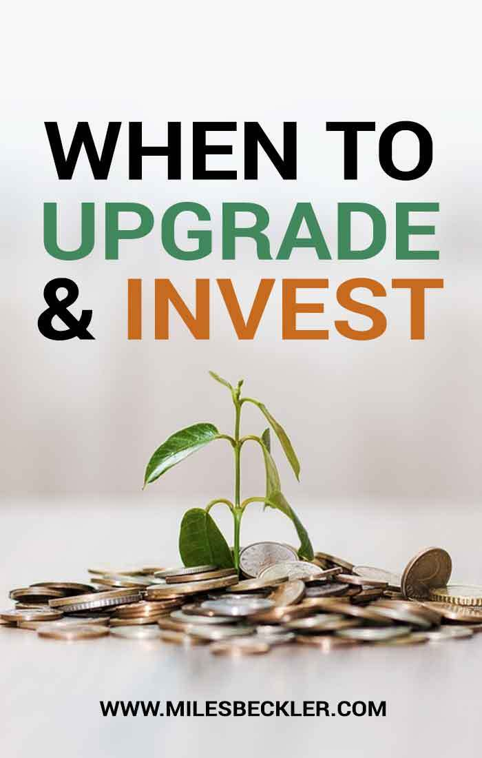 When to upgrade & invest