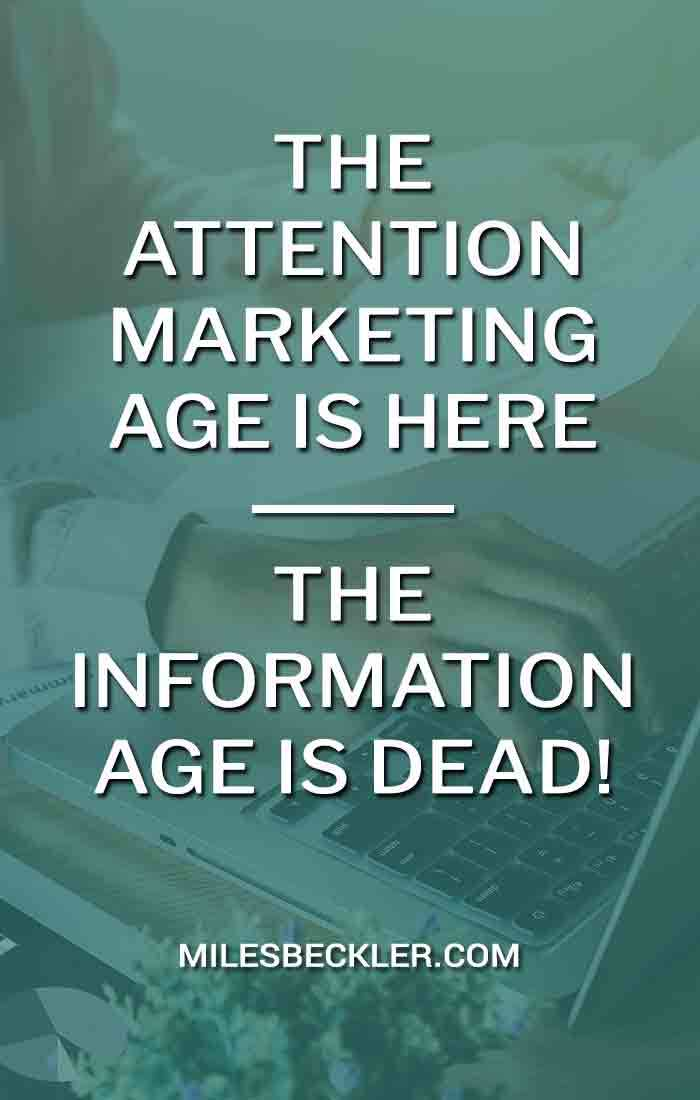 The Attention Marketing Age Is Here - The Information Age Is Dead!