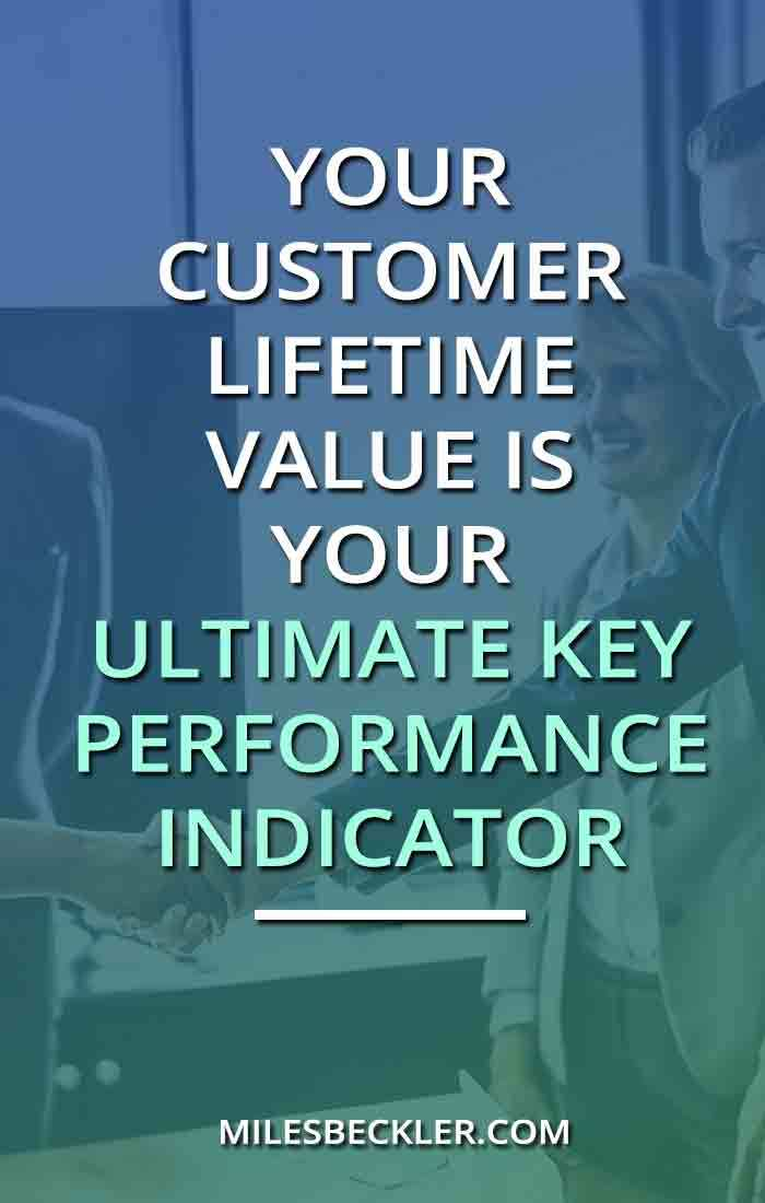 Your Customer Lifetime Value is Your Ultimate Key Performance Indicator