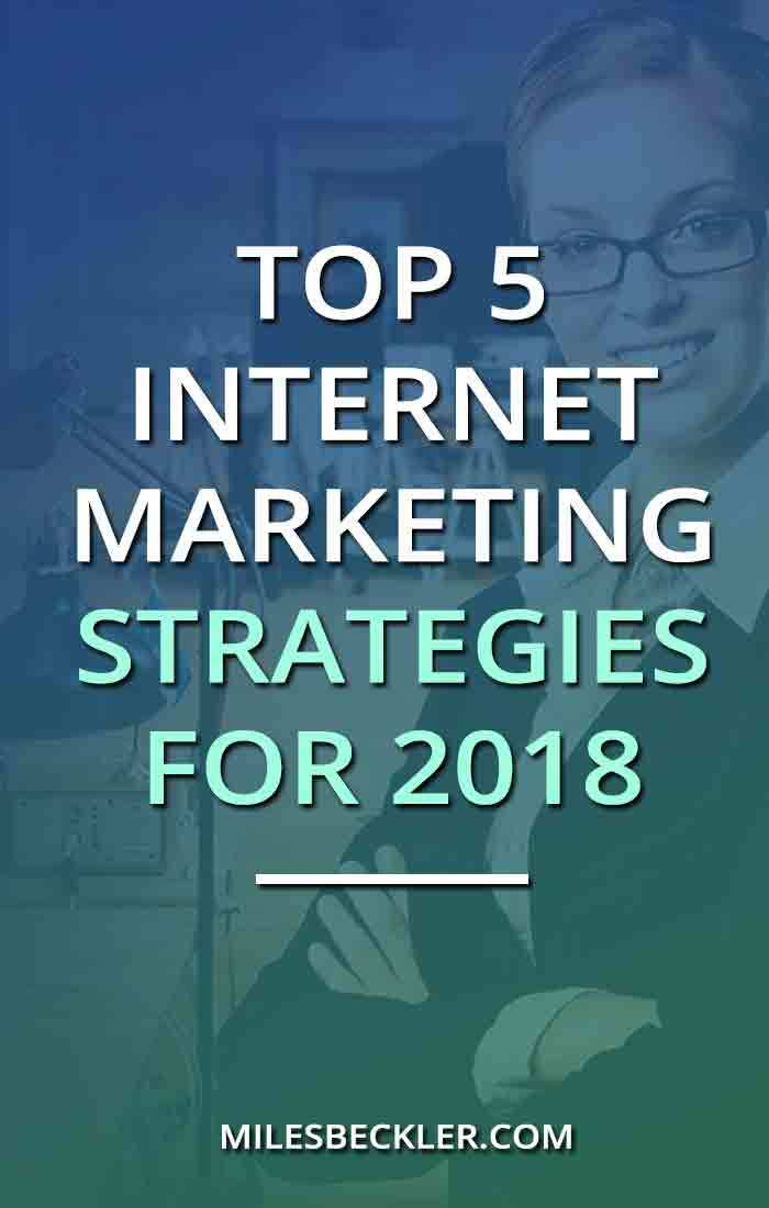 Top 5 Internet Marketing Strategies for 2018