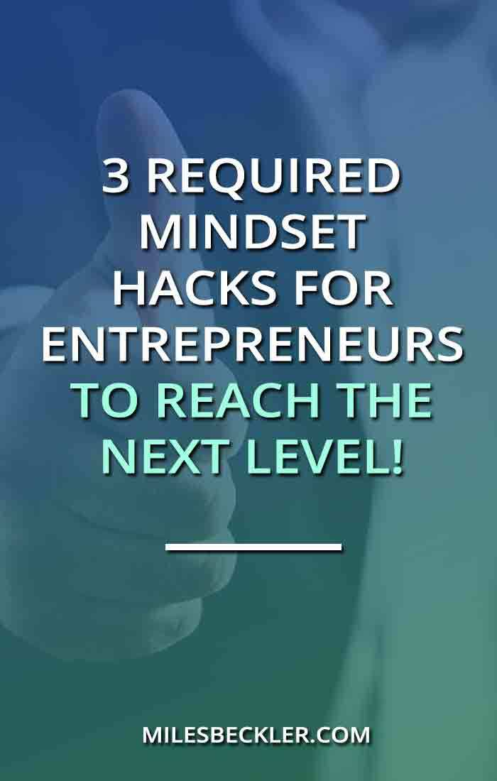 3 Required Mindset Hacks For Entrepreneurs To Reach The Next Level!