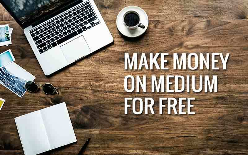 Make Money on Medium for Free