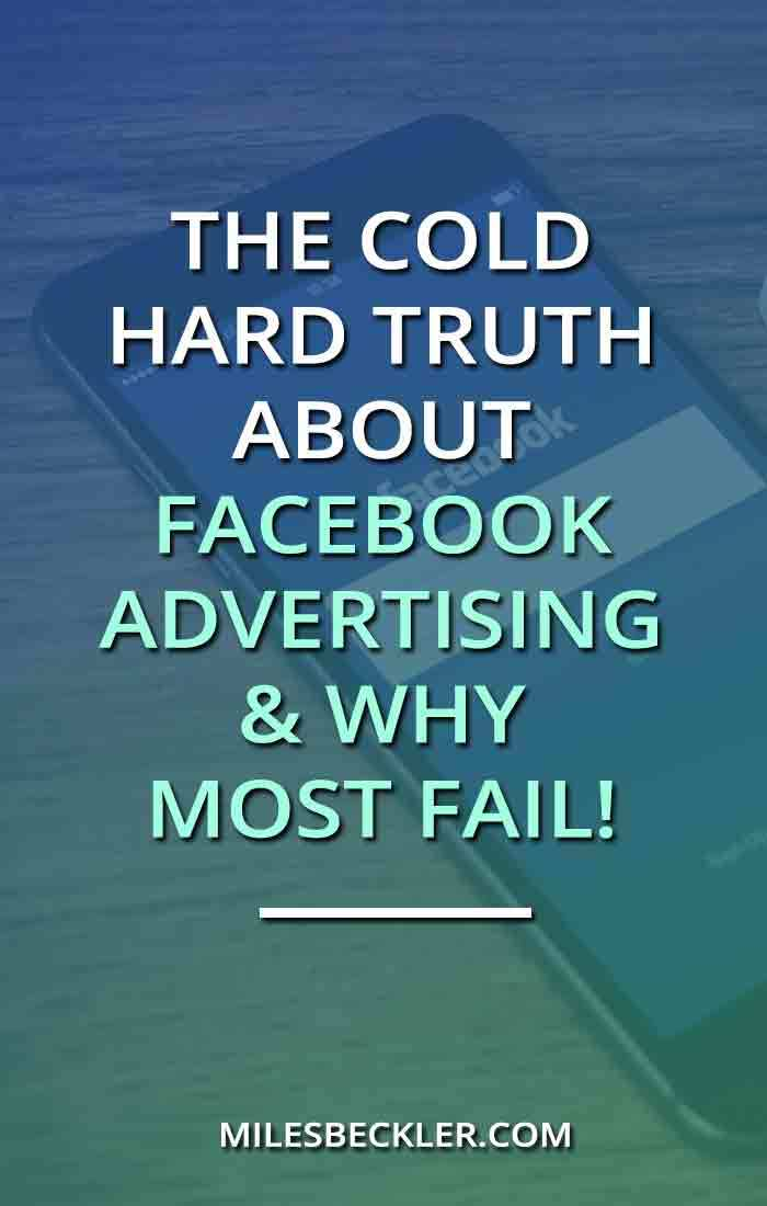 The Cold Hard Truth About Facebook Advertising & Why Most Fail!