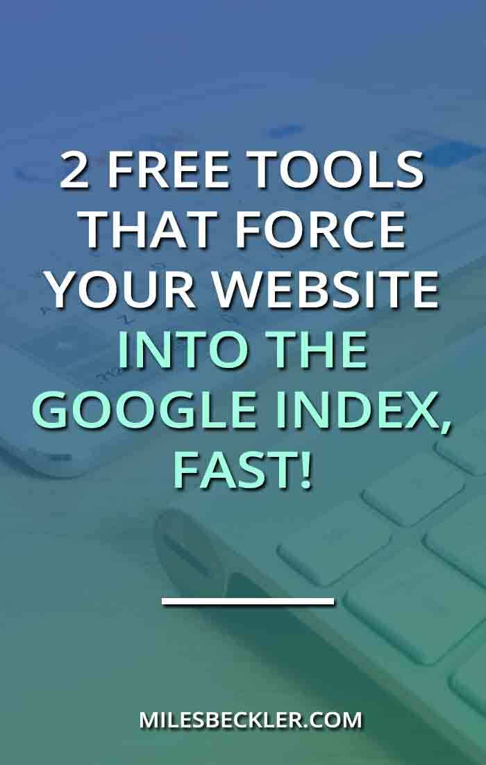 2 Free Tools That Force Your Website Into The Google Index, Fast!