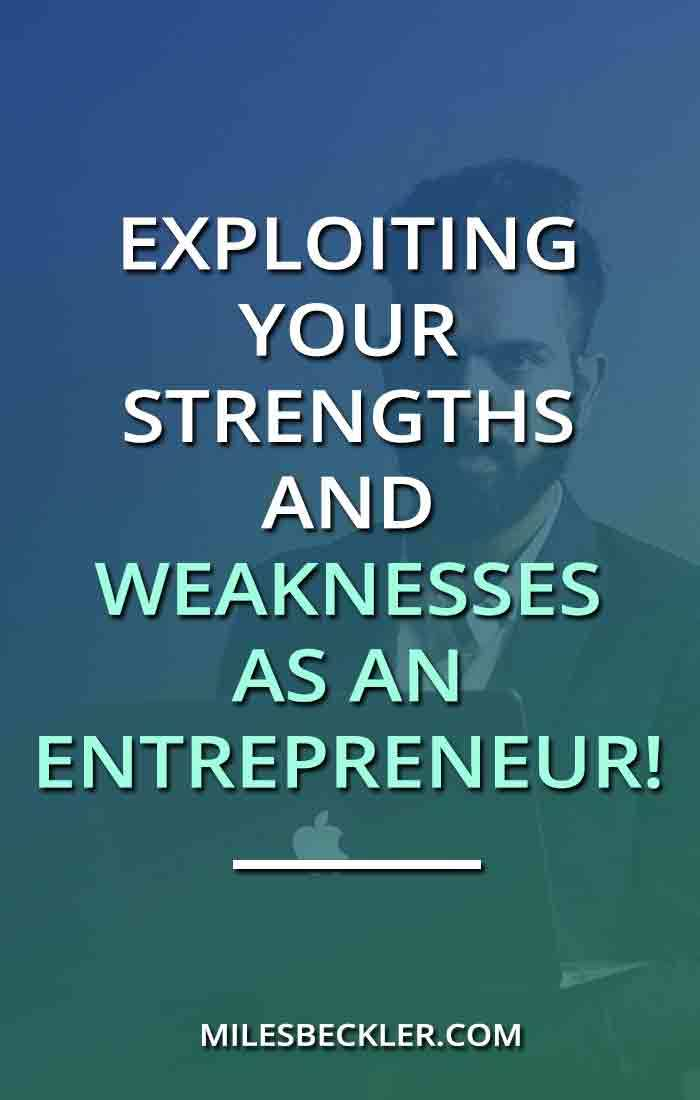 Exploiting Your Strengths And Weaknesses As An Entrepreneur!