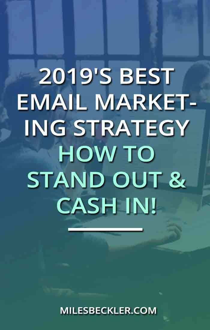 2019's Best Email Marketing Strategy - How To Stand Out & Cash In!
