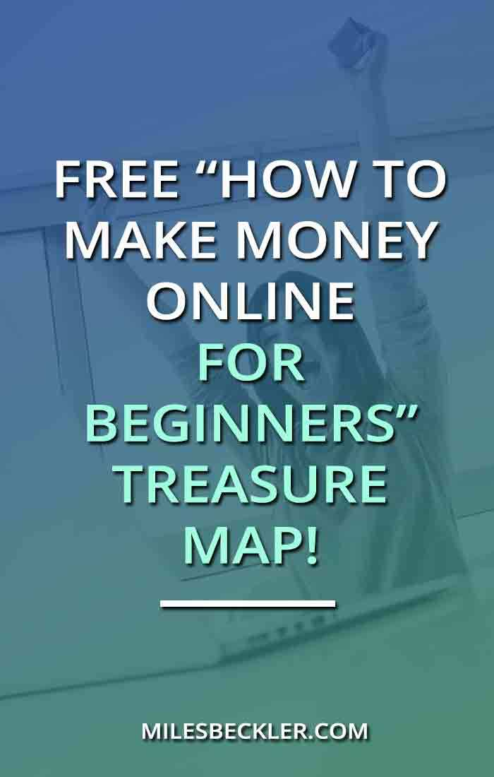"Free ""How To Make Money Online For Beginners"" Treasure Map!"