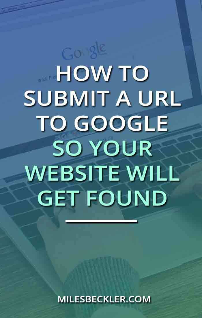 How To Submit A URL To Google So Your Website Will Get Found
