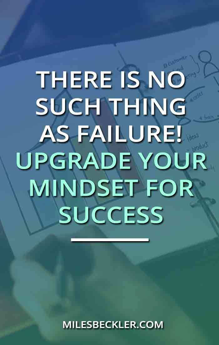 There Is No Such Thing As Failure! Upgrade Your Mindset For Success