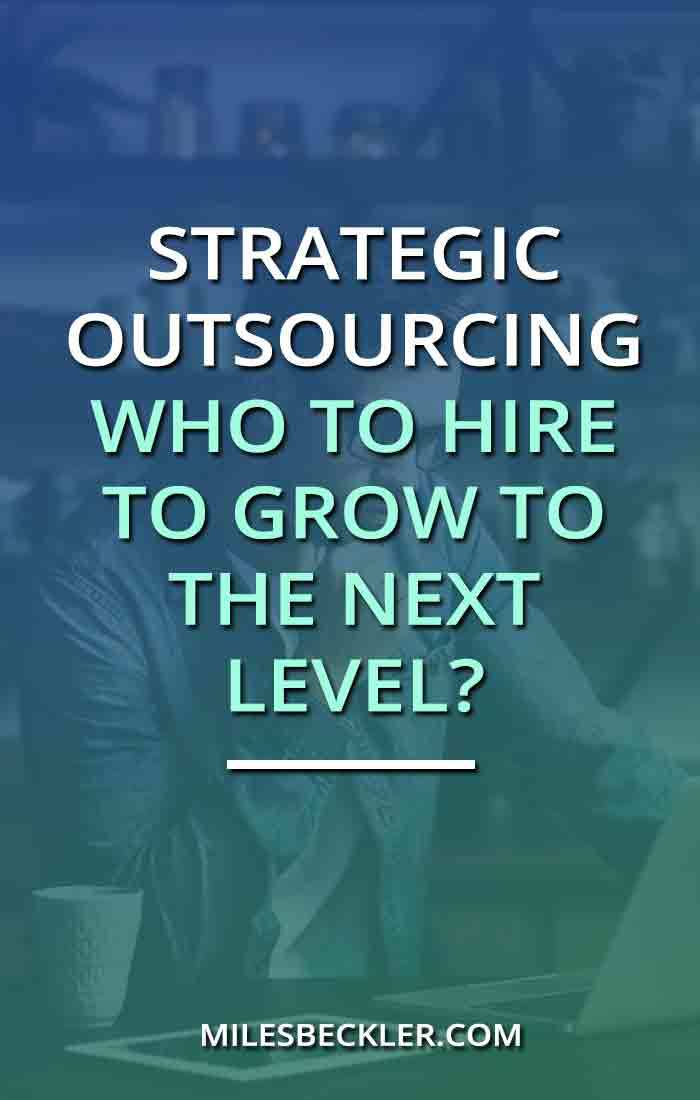 Strategic Outsourcing - Who To Hire To Grow To The Next Level?