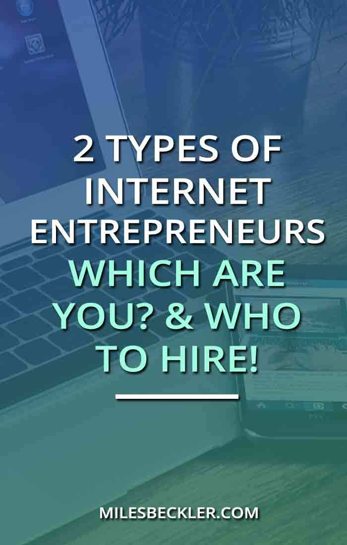 2 Types Of Internet Entrepreneurs… Which Are You? & Who To Hire!