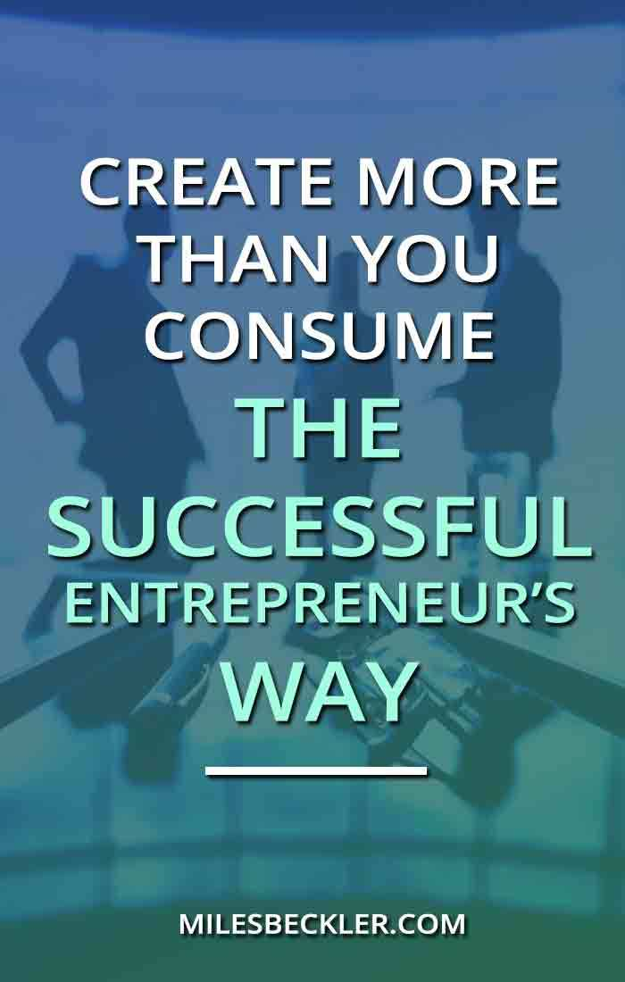 Create More Than You Consume - The Successful Entrepreneur's Way