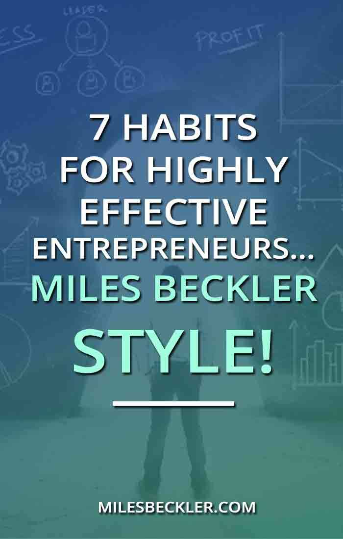 7 Habits For Highly Effective Entrepreneurs… Miles Beckler Style!